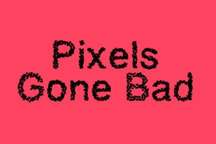 Pixels Gone Bad