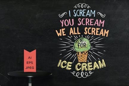 Ich schreie Sie schreien, wir schreien alle nach Eis